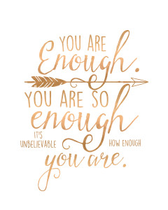 "Image says ""You are enough. You are so enough. It's unbelievable how enough you are."