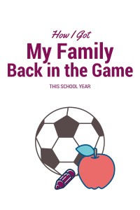 Image says how I get my family back in the game, the school year. Below is a soccer ball, apple, and pencil