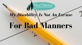 My Disability Is Not An Excuse for Bad Manners